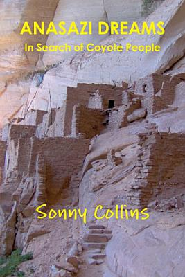 Anasazi Dreams  In Search of Coyote People