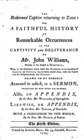 The Redeemed Captive Returning to Zion, Or, A Faithful History of Remarkable Occurrences in the Captivity and Deliverance of Mr. John Williams, Minister of the Gospel in Deerfield: Who, in the Desolation which Befel that Plantation, by an Incursion of French and Indians was by Them Carried Away with His Family and His Neighbourhood Into Canada