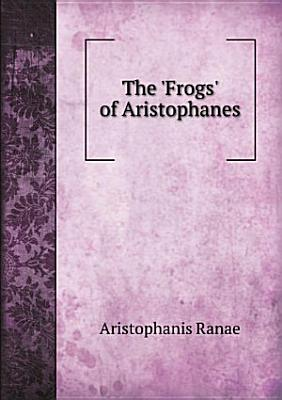 The  Frogs  of Aristophanes PDF