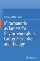 Mitochondria as Targets for Phytochemicals in Cancer Prevention and Therapy PDF
