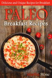 Paleo Breakfast Recipes: Delicious and Unique Recipes for Breakfast