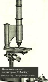 The Microscope and Microscopical Technology: A Text-book for Physicians and Students