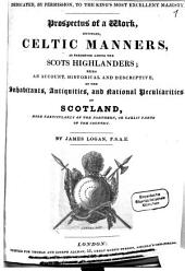 Prospectus of a Work Entitled, Celtic Manners, as Preserved Among the Scots Highlanders: Being an Account, Historical and Descriptive of the Inhabitants, Antiquities, and National Peculiarities of Scotland, ...