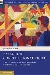 Balancing Constitutional Rights: The Origins and Meanings of Postwar Legal Discourse