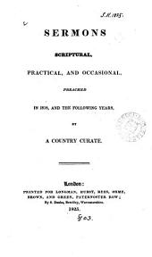 Sermons, scriptural, practical and occasional, preached in 1818 and the following years, by a country curate