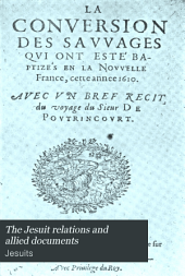 The Jesuit Relations and Allied Documents: Travels and Explorations of the Jesuit Missionaries in New France, 1610-1791 ; the Original French, Latin, and Italian Texts, with English Translations and Notes, Volume 1