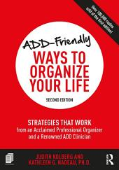 ADD-Friendly Ways to Organize Your Life: Strategies that Work from an Acclaimed Professional Organizer and a Renowned ADD Clinician, Edition 2
