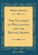 The Victories of Wellington and the British Armies (Classic Reprint)