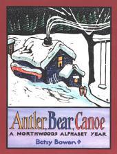Antler, Bear, Canoe: A Northwoods Alphabet
