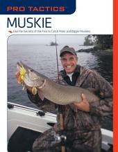 Pro TacticsTM: Muskie: Use the Secrets of the Pros to Catch More and Bigger Muskies