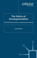 The Politics of Developmentalism in Mexico  Taiwan and South Korea PDF