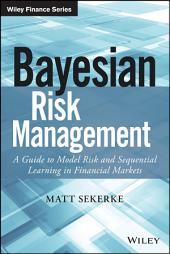 Bayesian Risk Management: A Guide to Model Risk and Sequential Learning in Financial Markets