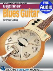 Blues Guitar Lessons for Beginners: Teach Yourself How to Play Guitar (Free Audio Available)