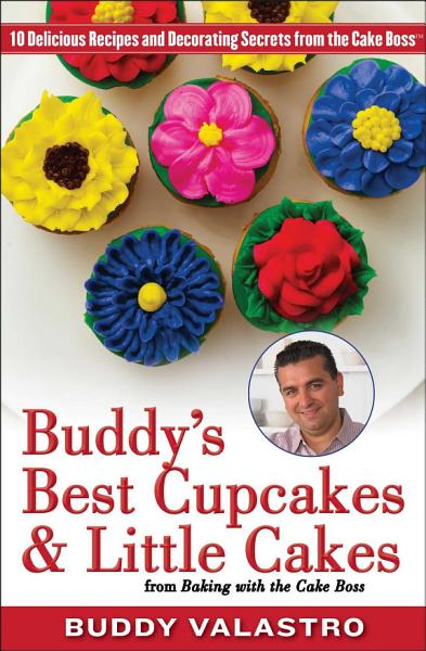 Download Buddy s Best Cupcakes   Little Cakes  from Baking with the Cake Boss  Book