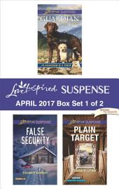 Harlequin Love Inspired Suspense April 2017 - Box Set 1 of 2: Guardian\False Security\Plain Target