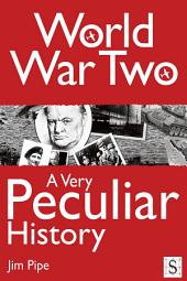World War Two, A Very Peculiar History
