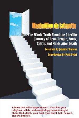 Rev The Whole Truth About the Afterlife  Journey of Dead People  Souls  Spirits and Minds After Death