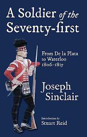 A Soldier of the Seventy-First: From De La Plata to Waterloo 1806_1815