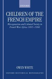 Children of the French Empire: Miscegenation and Colonial Society in French West Africa 1895-1960