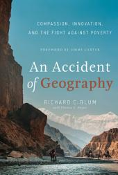 An Accident of Geography: Compassion, Innovation and the Fight Against Poverty