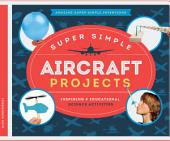 Super Simple Aircraft Projects: Inspiring and Educational Science Activities