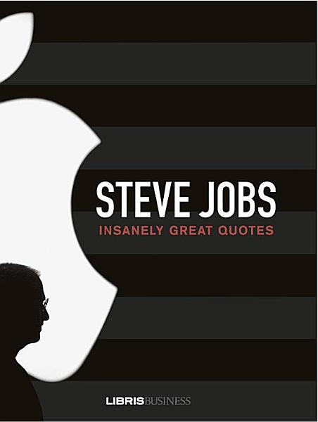 Steve Jobs - Insanely Great Quotes
