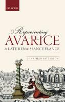 Representing Avarice in Late Renaissance France PDF