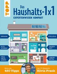 Das Haushalts 1x1  Expertenwissen kompakt  Mehr als 450 Tipps der TV Expertin Silvia Frank PDF