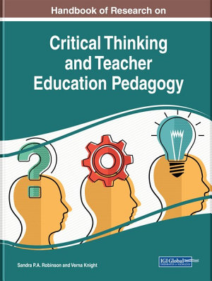 Handbook of Research on Critical Thinking and Teacher Education Pedagogy