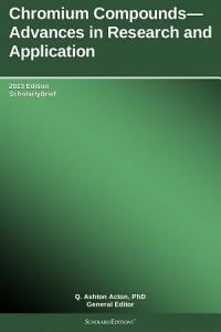 Chromium Compounds   Advances in Research and Application  2013 Edition PDF