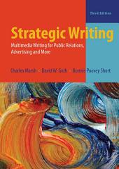 Strategic Writing: Multimedia Writing for Public Relations, Advertising, and More, Edition 3