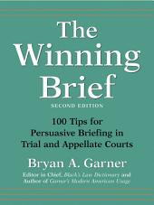 The Winning Brief: 100 Tips for Persuasive Briefing in Trial and Appellate Courts: Edition 2