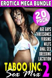 Taboo Inc. Sex Mix 2 : 20 Pack Erotica Mega Bundle (Anal Sex Virgins Breeding MILFS Age Gap Threesome Lactation)