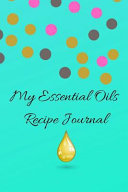 My Essential Oils Recipe Journal  A Cute Gorgeous Blank Logbook Organizer  Diary Notebook  Tracker and Planner with EO Chart to Record and Write in Yo PDF