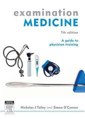 Examination Medicine: A Guide to Physician Training, Edition 7