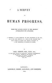 A Survey of Human Progress: From the Savage State to the Highest Civilization Yet Attained ...
