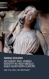 Apostasy and Jewish Identity in High Middle Ages Northern Europe: 'Are You Still My Brother?'