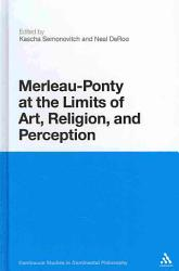 Merleau Ponty At The Limits Of Art Religion And Perception Book PDF