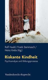 Riskante Kindheit: Psychoanalyse und Bildungsprozesse