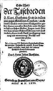 ... Theil, der Tischreden D. Mart. Luthers0: Erster Theil der Tischreden D. Mart. Luthers, Band 1
