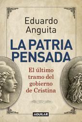 La patria pensada: El último tramo del gobierno de Cristina