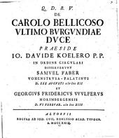 De Carolo Bellicoso, ultimo Burgundiae duce: Disp. 1.2