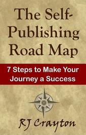 Self-Publishing Road Map: Seven Steps to Make Your Journey a Success