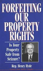 Forfeiting Our Property Rights: Is Your Property Safe from Seizure?