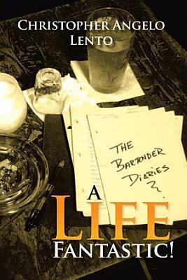 The Bartender Diaries   A Life Fantastic  PDF