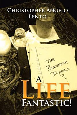 The Bartender Diaries   A Life Fantastic  PDF