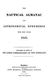 THE NAUTICAL ALMANAC AND ASTRONOMICAL EPHEMERIS FOR THE YEAR 1845