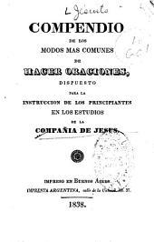 Compendio de los modos más comunes de hacer oraciones: dispuesto para la instrucción de los principiantes en los estudios de la Compañía de Jesús
