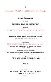 A Preservative Against Popery, in Several Select Discourses Upon the Principal Heads of Controversy Between Protestants and Papists: Being Written and Published By the Most Eminent Divines of the Church of England, Chiefly in the Reign of King James II, Volume 10