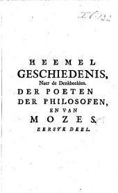 Heemel geschiedenis, overwoogen naer de denkbeelden der poëten, der philosofen, en van Mozes: Volume 2